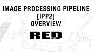 Image Processing Pipeline [IPP2] Overview | RED TECH