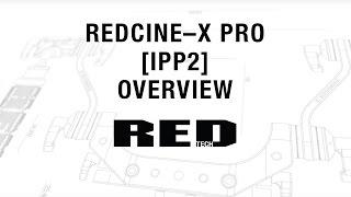 REDCINE–X PRO [IPP2] Overview | RED TECH